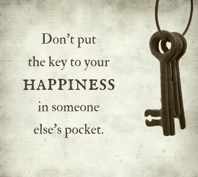 Donot put the key to your HAPPINESS in someone else's pocket